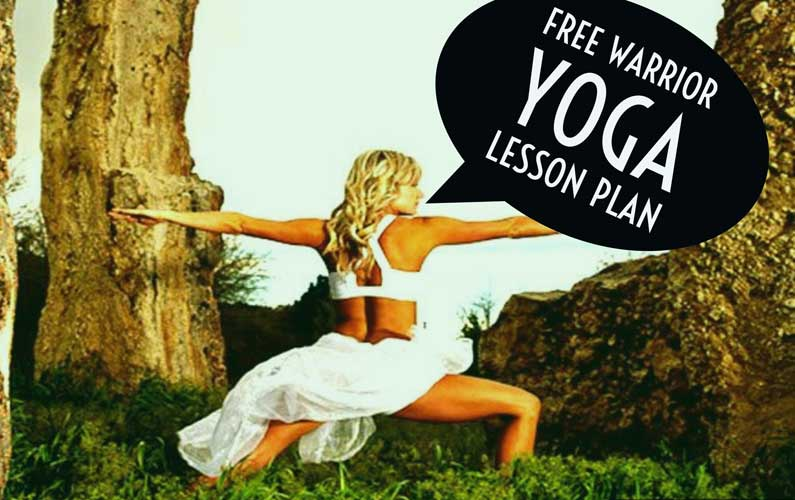 Free Downloadable Yoga Lesson Plan: Warrior Theme (Updated Feb 2017)