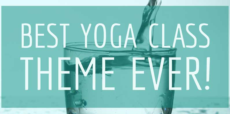 One Of The Best Yoga Class Themes Ever!