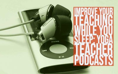 Improve Your Teaching While You Sleep: Yoga Teacher Podcasts