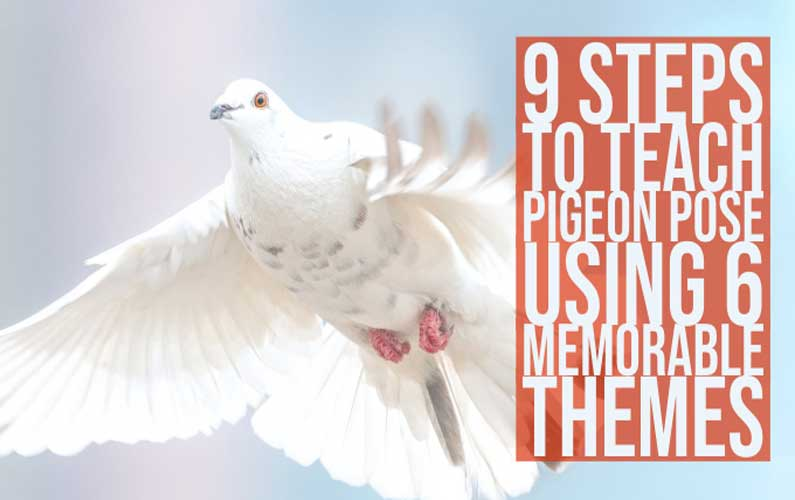 9 Steps To Teach Pigeon Pose Using 6 Memorable Themes