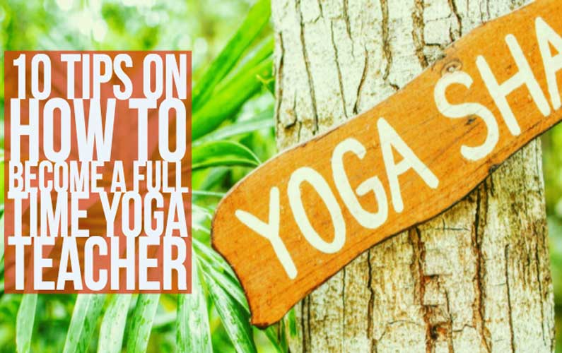 How To Become A Full Time Yoga Teacher