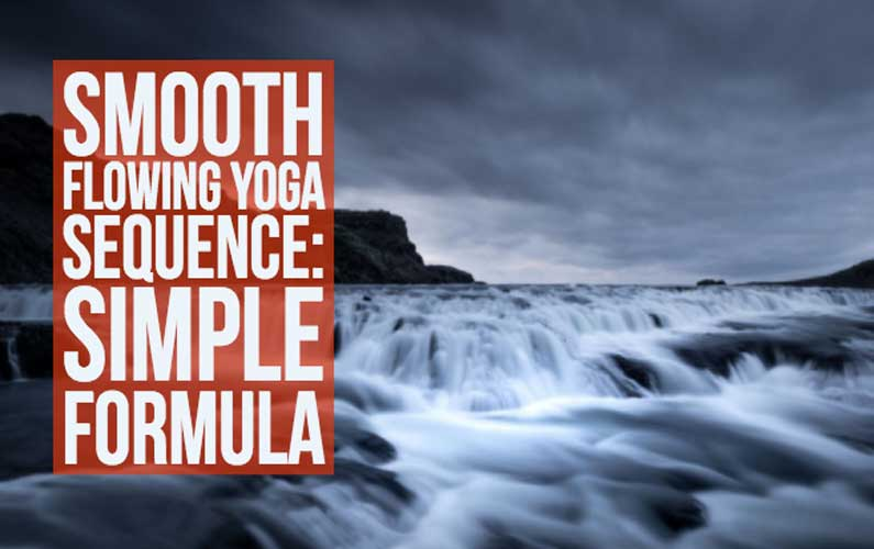 Smooth Flowing Yoga Sequence: A Simple Formula For Yoga Teachers