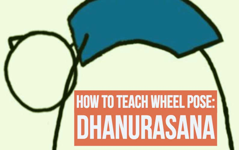 How To Teach Wheel Pose (Dhanurasana)