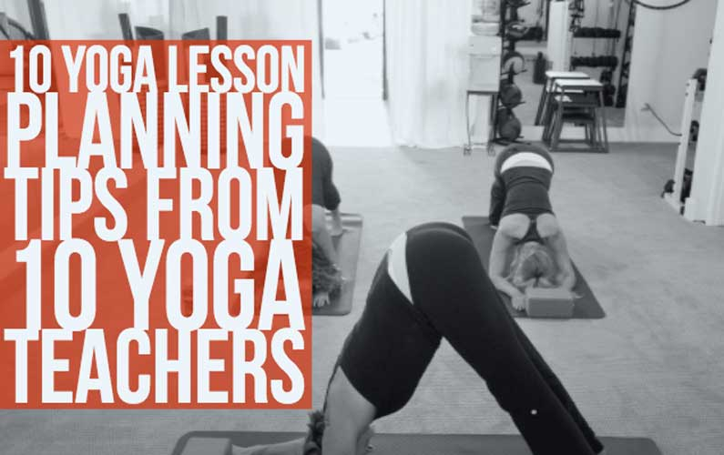 10 Yoga Lesson Planning Tips: From 10 Of My Yoga Teacher Friends