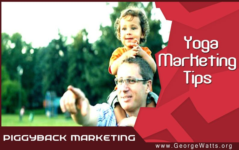 Piggyback Marketing Tactic: Every Yoga Teacher Should This