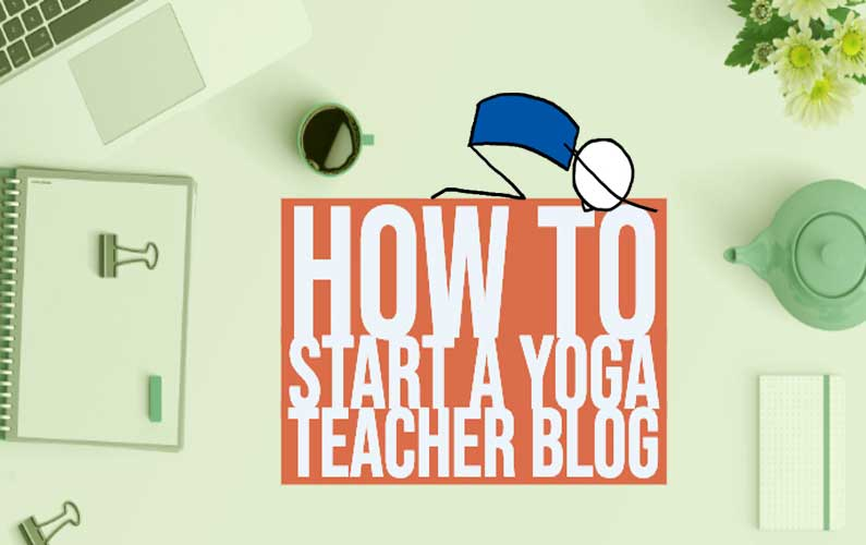 How To Start A Yoga Teacher Blog
